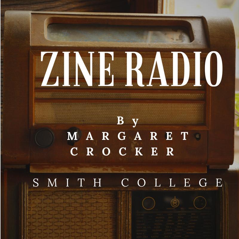 Zine Radio: by Margaret Crocker, Smith College