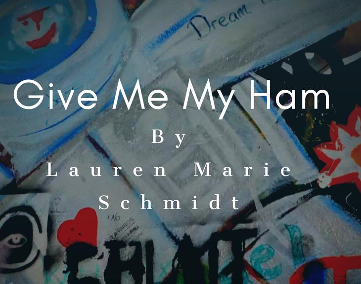 Give Me My Ham by Lauren Marie Schmidt
