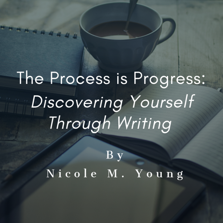 The Process is Progress: Discovering Yourself Through Writing By Nicole M. Young