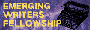 Announcing the inaugural year of the Emerging Writers Fellowship Program!